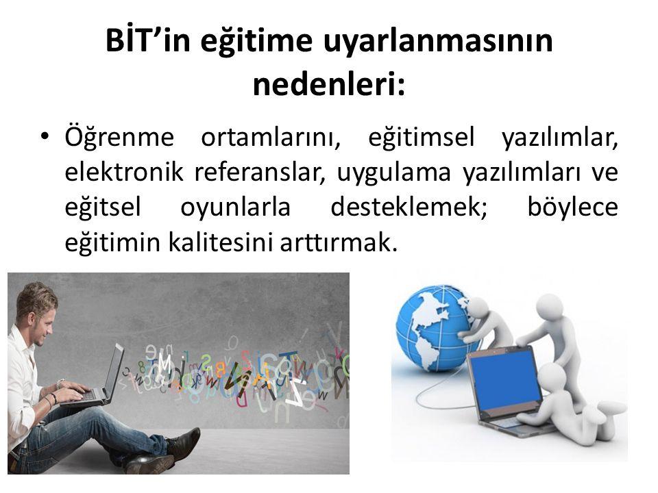 BİT'in eğitime uyarlanmasının nedenleri: Öğrenme ortamlarını, eğitimsel yazılımlar, elektronik referanslar, uygulama yazılımları ve eğitsel oyunlarla