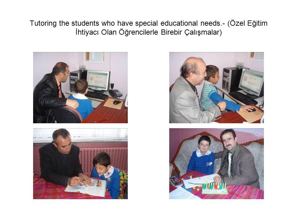 Tutoring the students who have special educational needs.- (Özel Eğitim İhtiyacı Olan Öğrencilerle Birebir Çalışmalar)