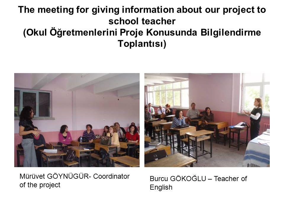 The meeting for giving information about our project to school teacher (Okul Öğretmenlerini Proje Konusunda Bilgilendirme Toplantısı) Mürüvet GÖYNÜGÜR