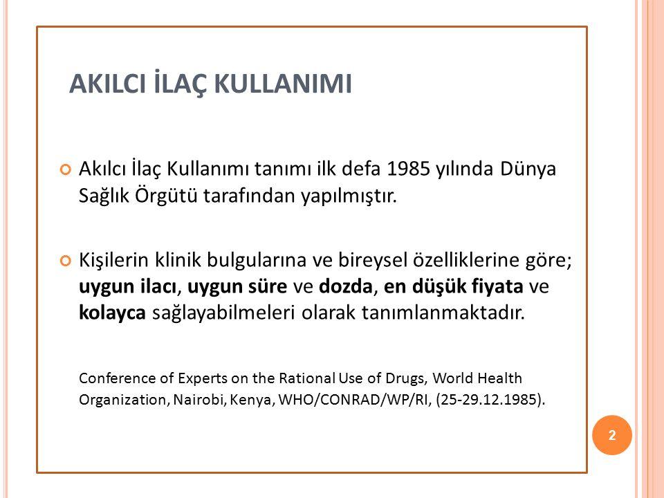Akılcı İlaç Kullanımı tanımı ilk defa 1985 yılında Dünya Sağlık Örgütü tarafından yapılmıştır. Kişilerin klinik bulgularına ve bireysel özelliklerine