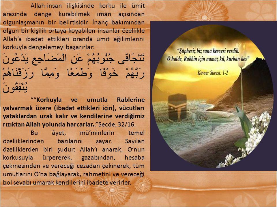 Allah-insan ilişkisinde korku ile ümit arasında denge kurabilmek iman açısından olgunlaşmanın bir belirtisidir. İnanç bakımından olgun bir kişilik ort