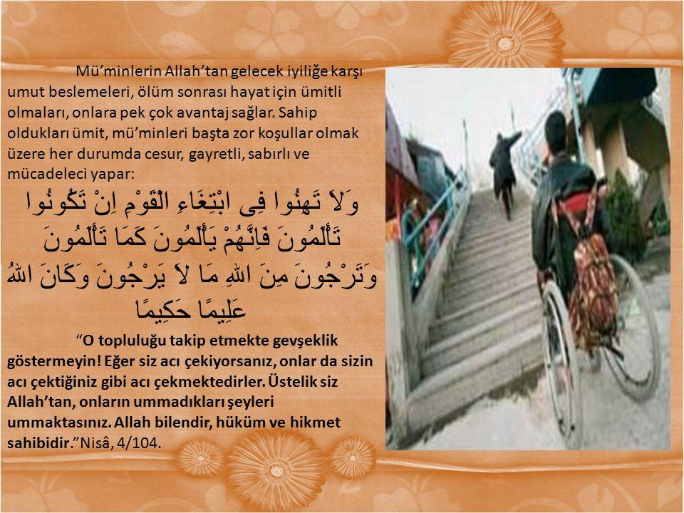 Mü'minlerin Allah'tan gelecek iyiliğe karşı umut beslemeleri, ölüm sonrası hayat için ümitli olmaları, onlara pek çok avantaj sağlar. Sahip oldukları