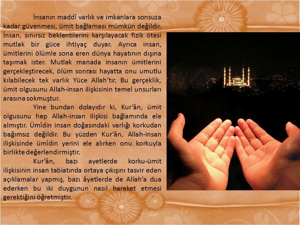 Allah-insan ilişkisinde korku ile ümit arasında denge kurabilmek iman açısından olgunlaşmanın bir belirtisidir.