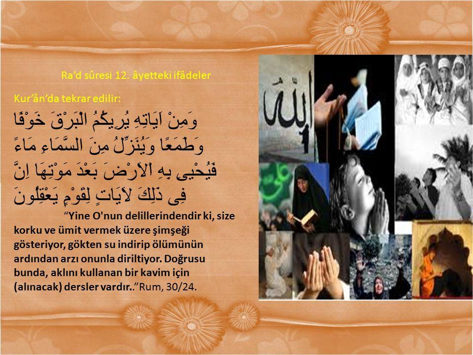 Ra'd sûresi 12. âyetteki ifâdeler Kur'ân'da tekrar edilir: وَمِنْ اَيَاتِهِ يُرِيكُمُ الْبَرْقَ خَوْفًا وَطَمَعًا وَيُنَزِّلُ مِنَ السَّمَاءِ مَاءً فَ