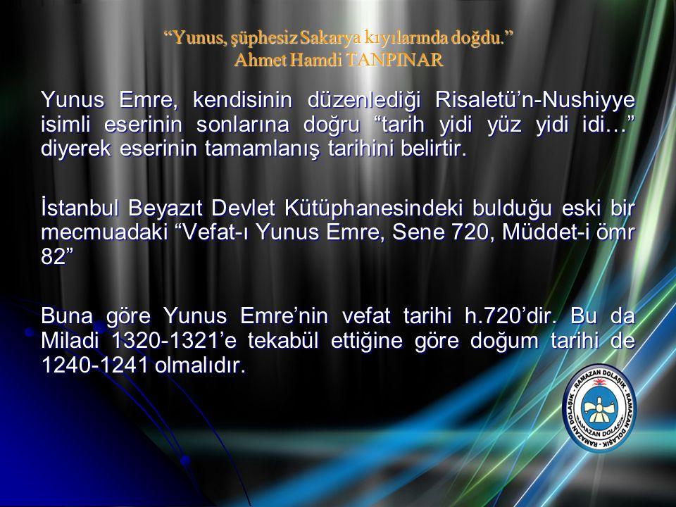 """""""Yunus, şüphesiz Sakarya kıyılarında doğdu."""" Ahmet Hamdi TANPINAR Yunus Emre, kendisinin düzenlediği Risaletü'n-Nushiyye isimli eserinin sonlarına doğ"""