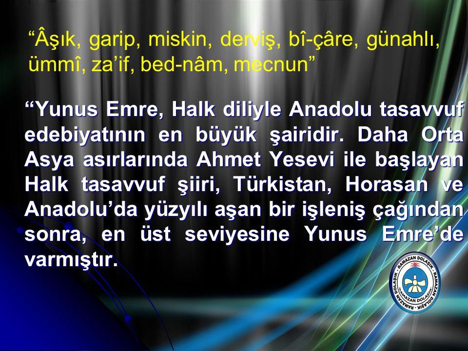 """""""Yunus Emre, Halk diliyle Anadolu tasavvuf edebiyatının en büyük şairidir. Daha Orta Asya asırlarında Ahmet Yesevi ile başlayan Halk tasavvuf şiiri, T"""