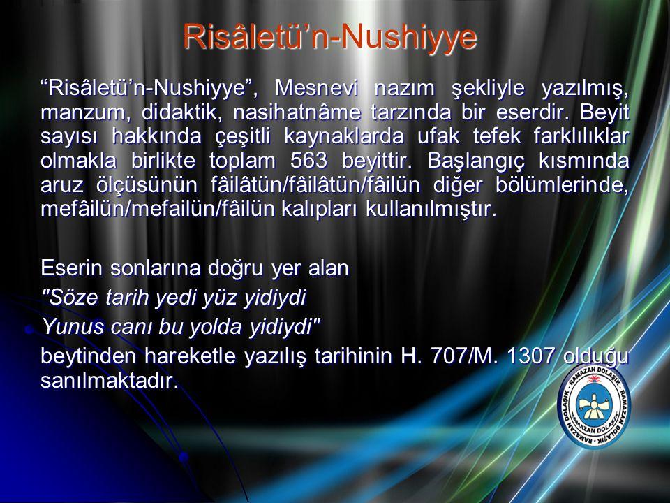 """""""Risâletü'n-Nushiyye"""", Mesnevi nazım şekliyle yazılmış, manzum, didaktik, nasihatnâme tarzında bir eserdir. Beyit sayısı hakkında çeşitli kaynaklarda"""