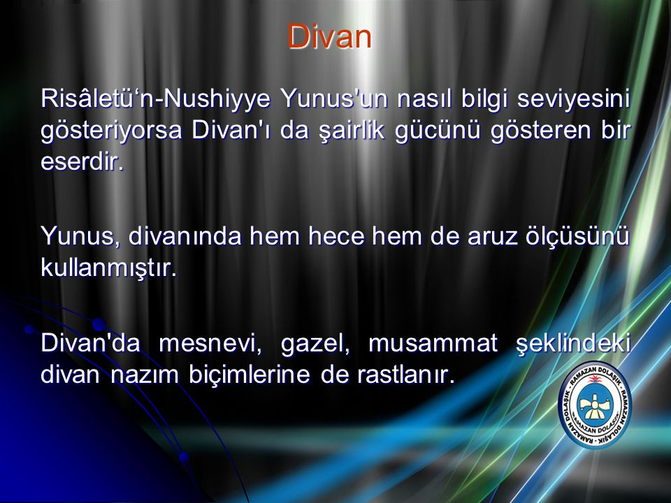 Risâletü'n-Nushiyye Yunus'un nasıl bilgi seviyesini gösteriyorsa Divan'ı da şairlik gücünü gösteren bir eserdir. Yunus, divanında hem hece hem de aruz