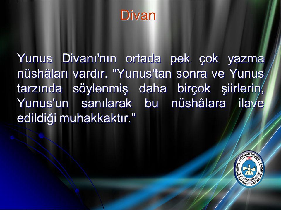 Yunus Divanı'nın ortada pek çok yazma nüshâları vardır.