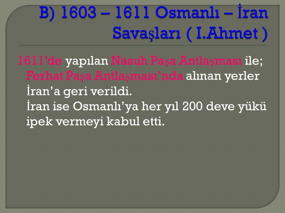 1611'de yapılan Nasuh Pa ş a Antla ş ması ile; Ferhat Pa ş a Antla ş ması'nda alınan yerler İ ran'a geri verildi.