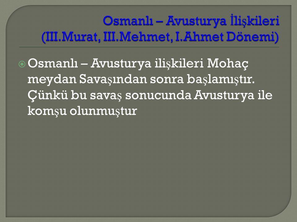  Osmanlı – Avusturya ili ş kileri Mohaç meydan Sava ş ından sonra ba ş lamı ş tır.