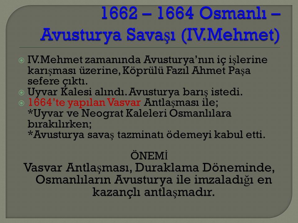  IV.Mehmet zamanında Avusturya'nın iç i ş lerine karı ş ması üzerine, Köprülü Fazıl Ahmet Pa ş a sefere çıktı.