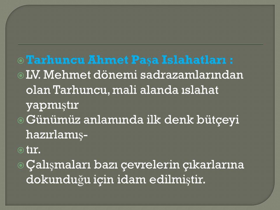  Tarhuncu Ahmet Pa ş a Islahatları :  LV.