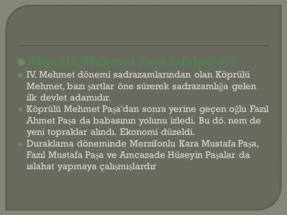  Köprülü Mehmet Pa ş a Islahatları  IV.