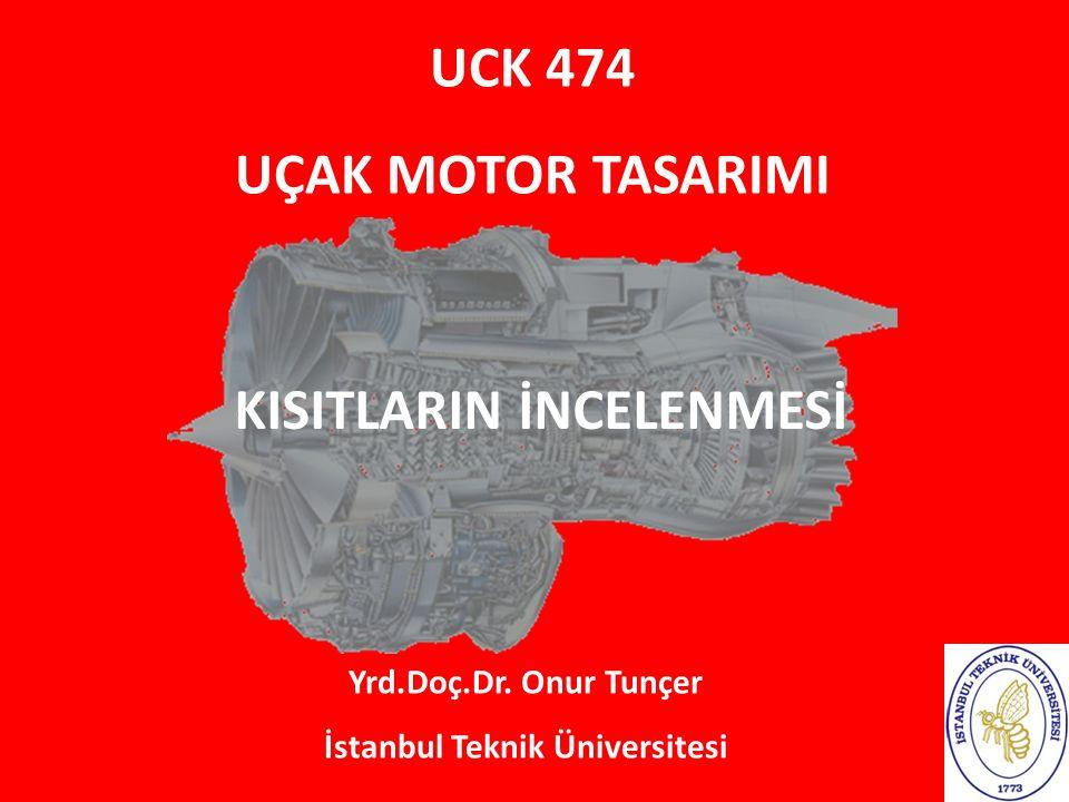 UCK 474 UÇAK MOTOR TASARIMI Yrd.Doç.Dr. Onur Tunçer İstanbul Teknik Üniversitesi KISITLARIN İNCELENMESİ