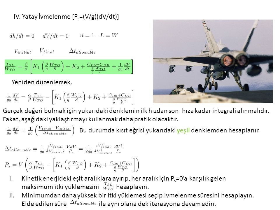 IV. Yatay İvmelenme [P s =(V/g)(dV/dt)] Yeniden düzenlersek, Gerçek değeri bulmak için yukarıdaki denklemin ilk hızdan son hıza kadar integrali alınma
