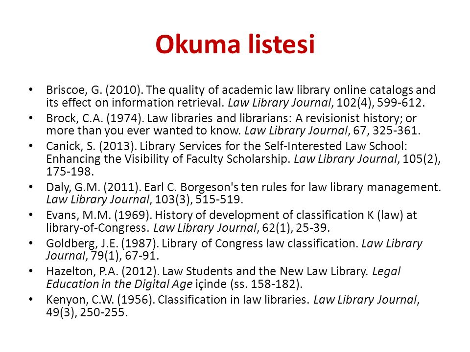 Okuma listesi Briscoe, G. (2010). The quality of academic law library online catalogs and its effect on information retrieval. Law Library Journal, 10