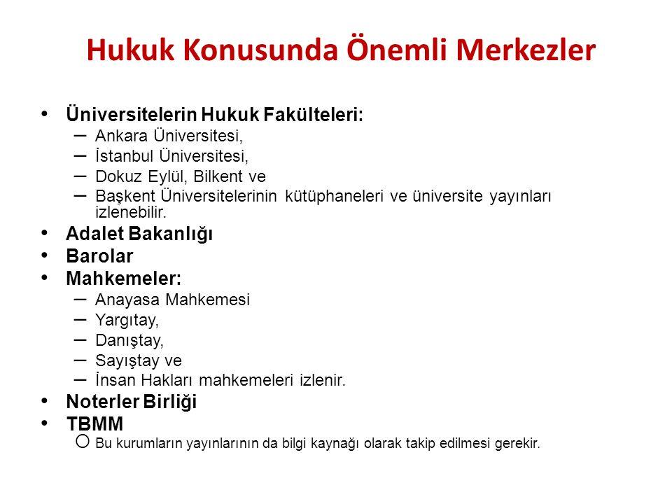 Hukuk Konusunda Önemli Merkezler Üniversitelerin Hukuk Fakülteleri: –Ankara Üniversitesi, –İstanbul Üniversitesi, –Dokuz Eylül, Bilkent ve –Başkent Üniversitelerinin kütüphaneleri ve üniversite yayınları izlenebilir.