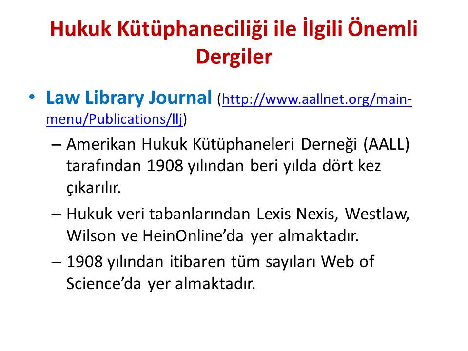 Hukuk Kütüphaneciliği ile İlgili Önemli Dergiler Law Library Journal (http://www.aallnet.org/main- menu/Publications/llj)http://www.aallnet.org/main- menu/Publications/llj – Amerikan Hukuk Kütüphaneleri Derneği (AALL) tarafından 1908 yılından beri yılda dört kez çıkarılır.