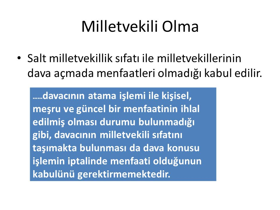 Milletvekili Olma Salt milletvekillik sıfatı ile milletvekillerinin dava açmada menfaatleri olmadığı kabul edilir.