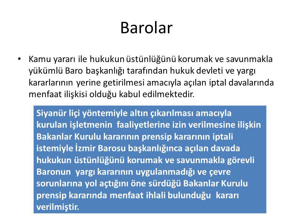 Barolar Kamu yararı ile hukukun üstünlüğünü korumak ve savunmakla yükümlü Baro başkanlığı tarafından hukuk devleti ve yargı kararlarının yerine getirilmesi amacıyla açılan iptal davalarında menfaat ilişkisi olduğu kabul edilmektedir.