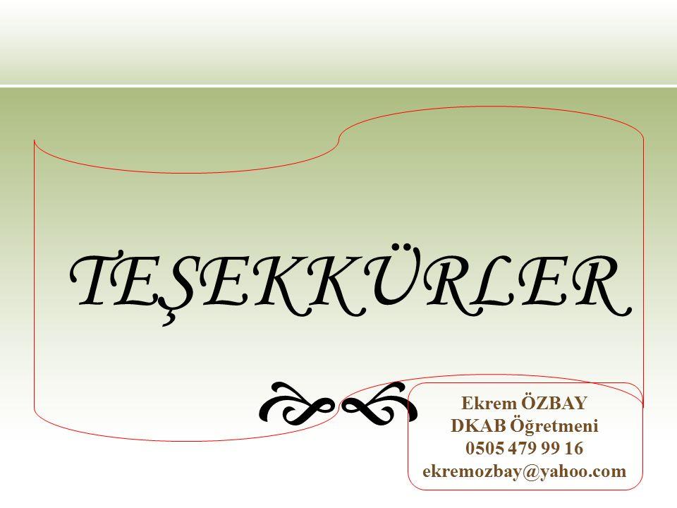 TEŞEKKÜRLER  Ekrem ÖZBAY DKAB Öğretmeni 0505 479 99 16 ekremozbay@yahoo.com