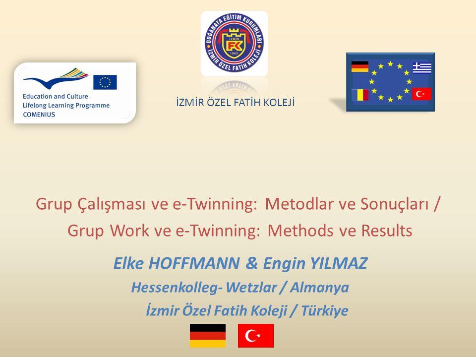 Elke HOFFMANN & Engin YILMAZ Hessenkolleg- Wetzlar / Almanya İzmir Özel Fatih Koleji / Türkiye Grup Çalışması ve e-Twinning: Metodlar ve Sonuçları / Grup Work ve e-Twinning: Methods ve Results İZMİR ÖZEL FATİH KOLEJİ