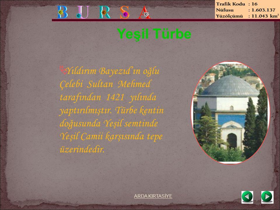 Yeşil Türbe  Yıldırım Bayezıd'ın oğlu Çelebi Sultan Mehmed tarafından 1421 yılında yaptırılmıştır.
