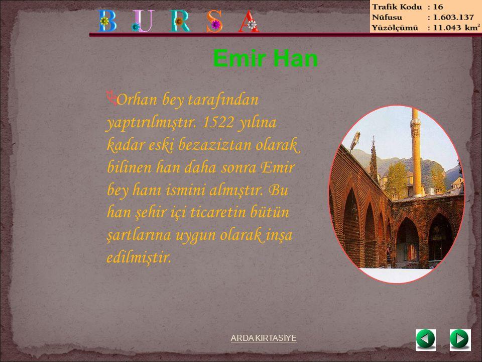 Emir Han  Orhan bey tarafından yaptırılmıştır.