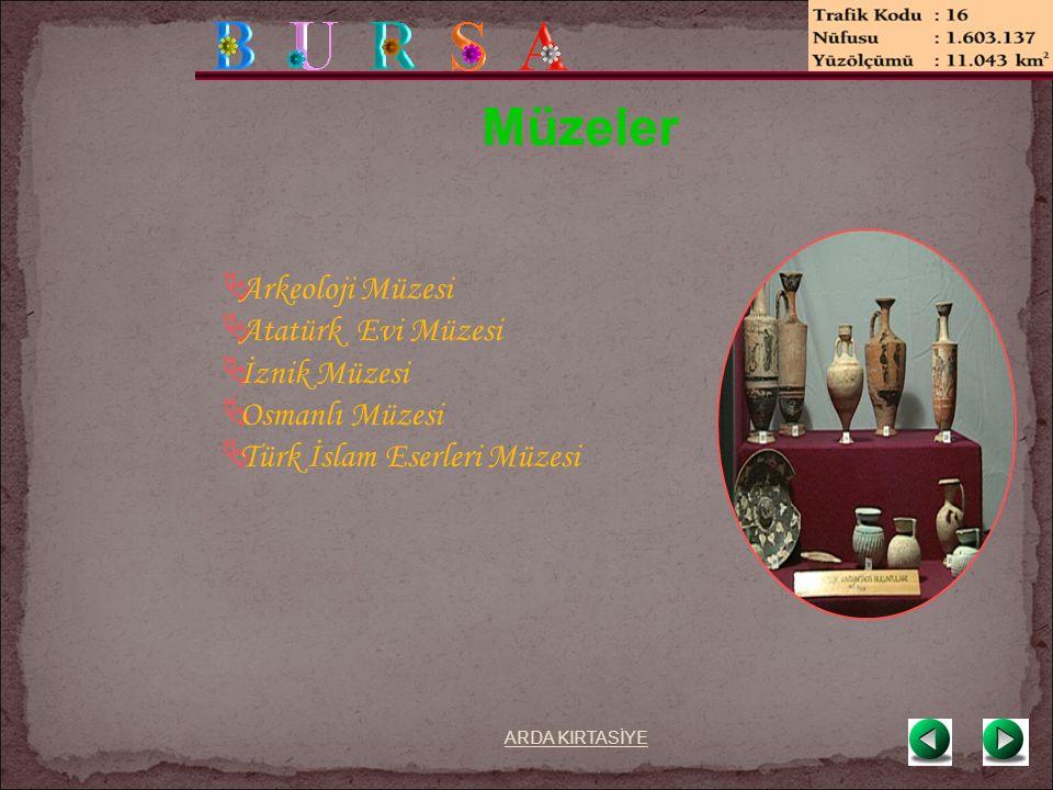 Müzeler  Arkeoloji Müzesi  Atatürk Evi Müzesi  İznik Müzesi  Osmanlı Müzesi  Türk İslam Eserleri Müzesi ARDA KIRTASİYE
