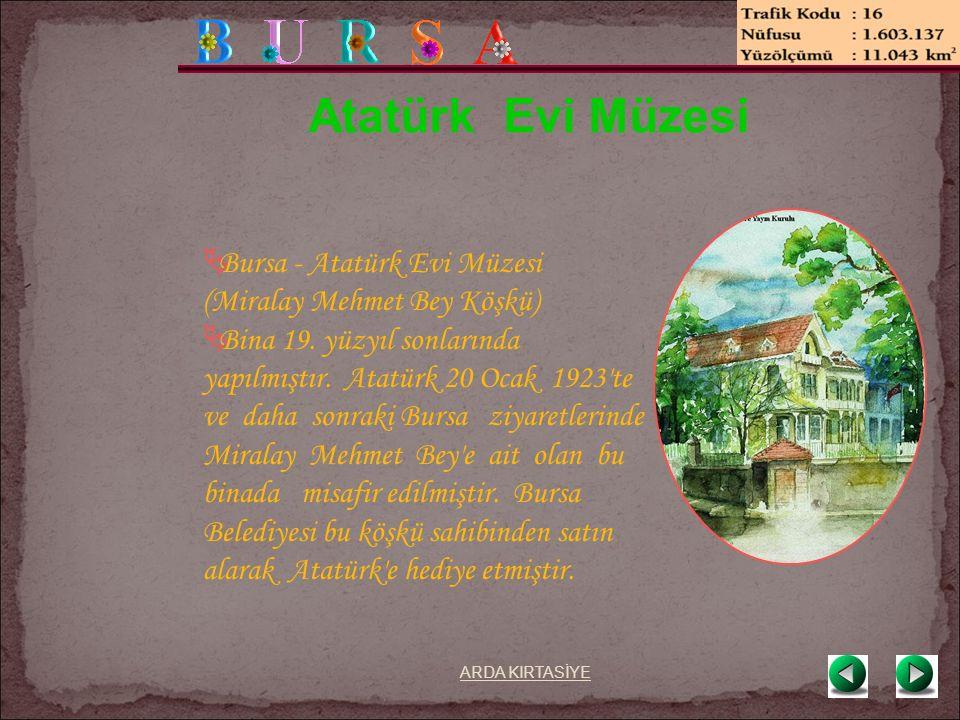 Atatürk Evi Müzesi  Bursa - Atatürk Evi Müzesi (Miralay Mehmet Bey Köşkü)  Bina 19.