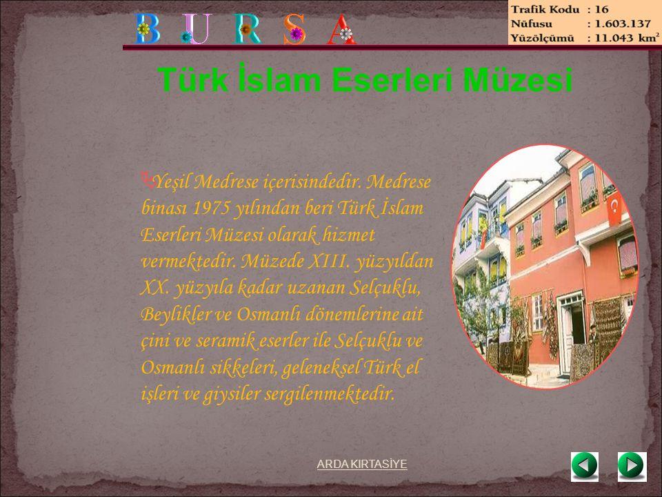 Türk İslam Eserleri Müzesi  Yeşil Medrese içerisindedir.