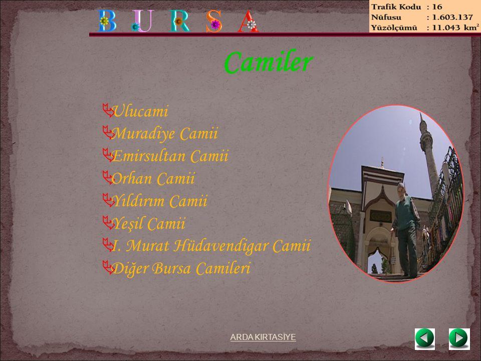 Camiler  Ulucami  Muradiye Camii  Emirsultan Camii  Orhan Camii  Yıldırım Camii  Yeşil Camii  I.