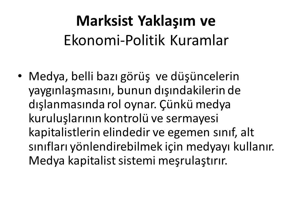 Marksist Yaklaşım ve Ekonomi-Politik Kuramlar Medya, belli bazı görüş ve düşüncelerin yaygınlaşmasını, bunun dışındakilerin de dışlanmasında rol oynar