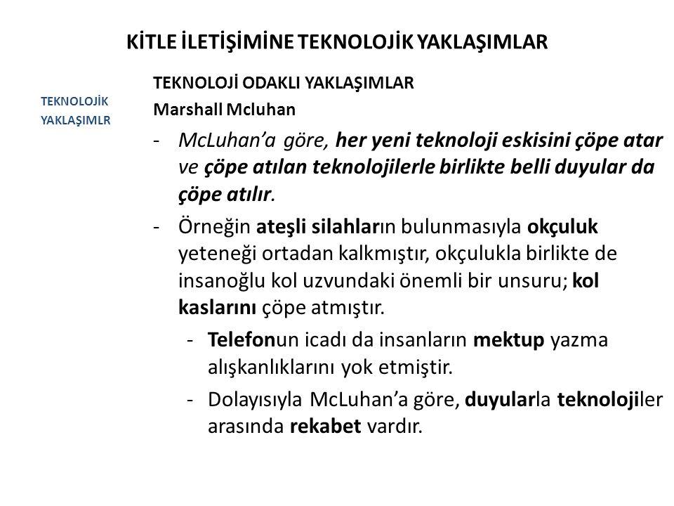 KİTLE İLETİŞİMİNE TEKNOLOJİK YAKLAŞIMLAR TEKNOLOJİK YAKLAŞIMLR TEKNOLOJİ ODAKLI YAKLAŞIMLAR Marshall Mcluhan -McLuhan'a göre, her yeni teknoloji eskis