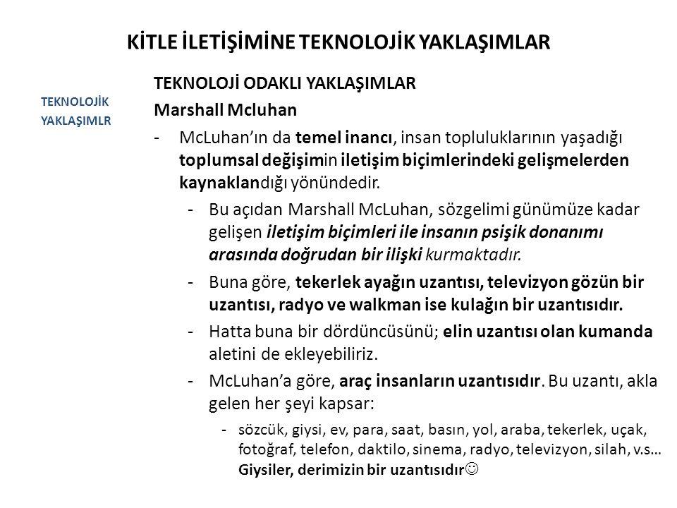 KİTLE İLETİŞİMİNE TEKNOLOJİK YAKLAŞIMLAR TEKNOLOJİK YAKLAŞIMLR TEKNOLOJİ ODAKLI YAKLAŞIMLAR Marshall Mcluhan -McLuhan'ın da temel inancı, insan toplul