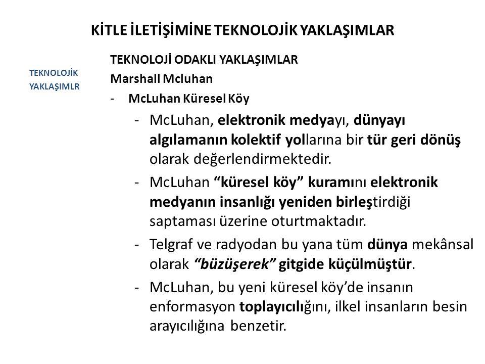 KİTLE İLETİŞİMİNE TEKNOLOJİK YAKLAŞIMLAR TEKNOLOJİK YAKLAŞIMLR TEKNOLOJİ ODAKLI YAKLAŞIMLAR Marshall Mcluhan -McLuhan Küresel Köy -McLuhan, elektronik