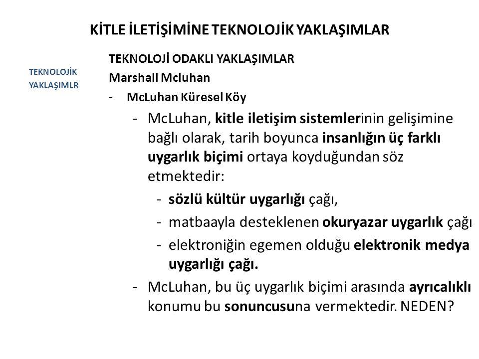 KİTLE İLETİŞİMİNE TEKNOLOJİK YAKLAŞIMLAR TEKNOLOJİK YAKLAŞIMLR TEKNOLOJİ ODAKLI YAKLAŞIMLAR Marshall Mcluhan -McLuhan Küresel Köy -McLuhan, kitle ilet