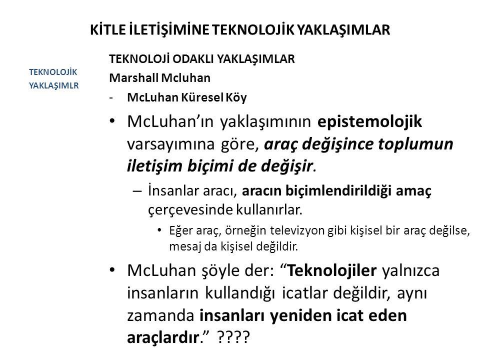 KİTLE İLETİŞİMİNE TEKNOLOJİK YAKLAŞIMLAR TEKNOLOJİK YAKLAŞIMLR TEKNOLOJİ ODAKLI YAKLAŞIMLAR Marshall Mcluhan -McLuhan Küresel Köy McLuhan'ın yaklaşımı