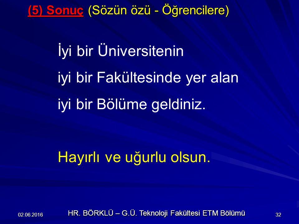 (5) Sonuç (Sözün özü - Öğrencilere) İyi bir Üniversitenin iyi bir Fakültesinde yer alan iyi bir Bölüme geldiniz.
