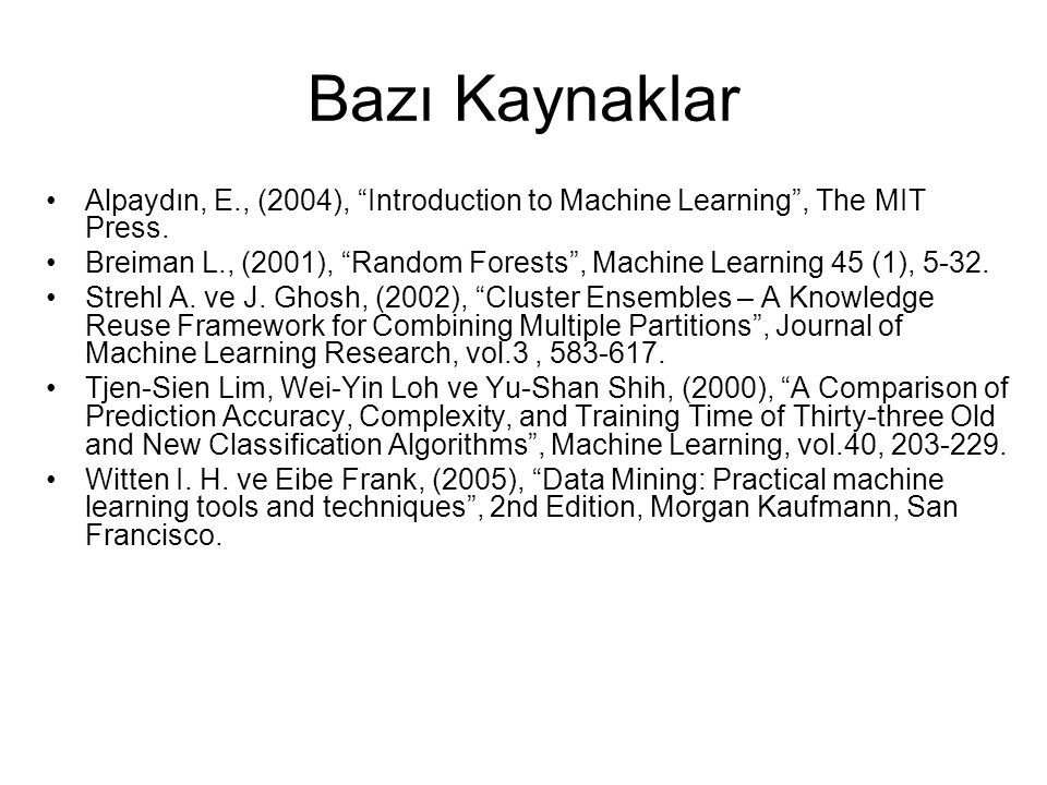 Bazı Kaynaklar Alpaydın, E., (2004), Introduction to Machine Learning , The MIT Press.