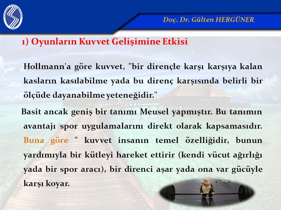 1) Oyunların Kuvvet Gelişimine Etkisi Hollmann'a göre kuvvet,
