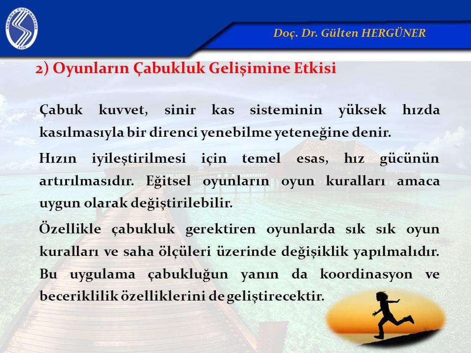 2) Oyunların Çabukluk Gelişimine Etkisi Çabuk kuvvet, sinir kas sisteminin yüksek hızda kasılmasıyla bir direnci yenebilme yeteneğine denir. Hızın iyi