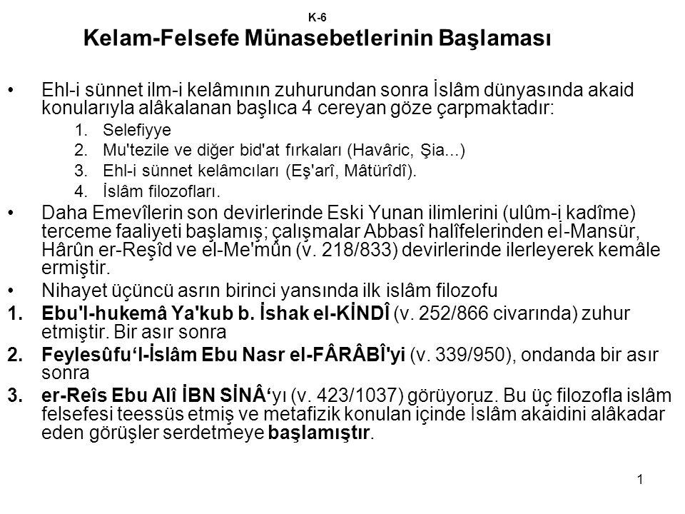 1 K-6 Kelam-Felsefe Münasebetlerinin Başlaması Ehl-i sünnet ilm-i kelâmının zuhurundan sonra İslâm dünyasında akaid konularıyla alâkalanan başlıca 4 c