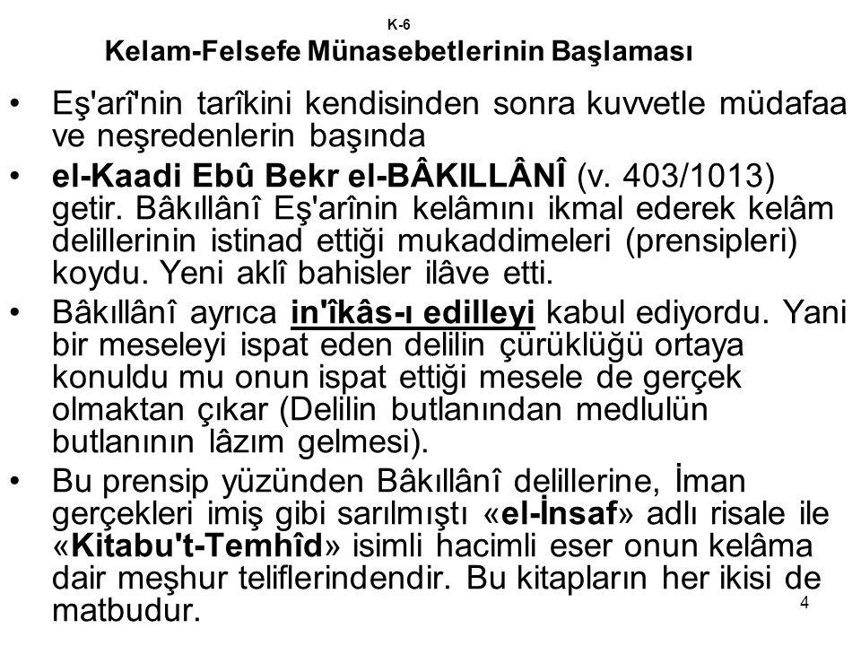 4 K-6 Kelam-Felsefe Münasebetlerinin Başlaması Eş'arî'nin tarîkini kendisinden sonra kuvvetle müdafaa ve neşredenlerin başında el-Kaadi Ebû Bekr el-BÂ