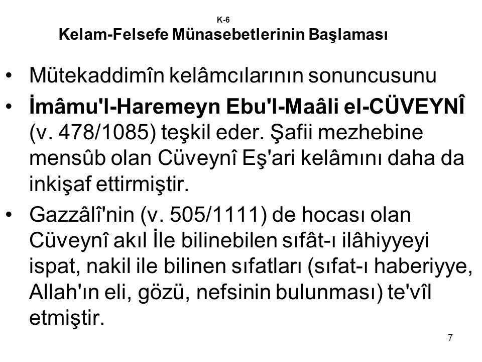7 K-6 Kelam-Felsefe Münasebetlerinin Başlaması Mütekaddimîn kelâmcılarının sonuncusunu İmâmu'l-Haremeyn Ebu'l-Maâli el-CÜVEYNÎ (v. 478/1085) teşkil ed