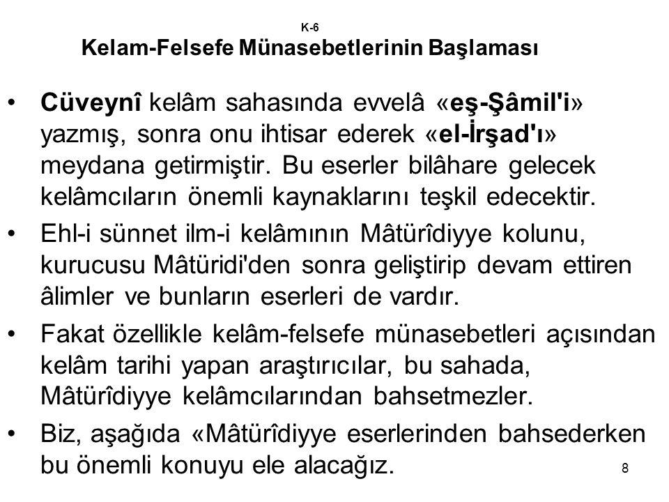 8 K-6 Kelam-Felsefe Münasebetlerinin Başlaması Cüveynî kelâm sahasında evvelâ «eş-Şâmil'i» yazmış, sonra onu ihtisar ederek «el-İrşad'ı» meydana getir