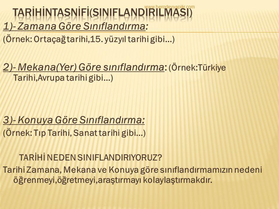 1)- Zamana Göre Sınıflandırma: (Örnek: Ortaçağ tarihi,15. yüzyıl tarihi gibi...) 2)- Mekana(Yer) Göre sınıflandırma: (Örnek:Türkiye Tarihi,Avrupa tari