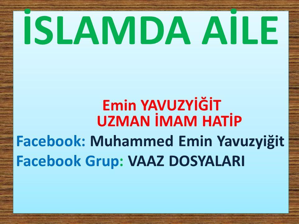 İSLAMDA AİLE Emin YAVUZYİĞİT UZMAN İMAM HATİP Facebook: Muhammed Emin Yavuzyiğit Facebook Grup: VAAZ DOSYALARI İSLAMDA AİLE Emin YAVUZYİĞİT UZMAN İMAM