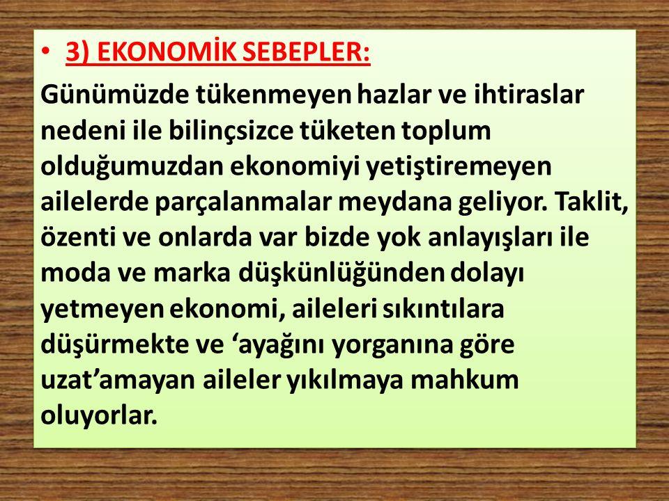 3) EKONOMİK SEBEPLER: Günümüzde tükenmeyen hazlar ve ihtiraslar nedeni ile bilinçsizce tüketen toplum olduğumuzdan ekonomiyi yetiştiremeyen ailelerde
